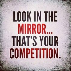 You Are Your Only Competition