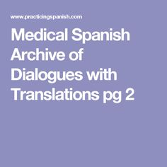 Medical Spanish Archive of Dialogues with Translations pg 2