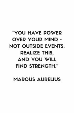 'MARCUS AURELIUS Stoic Philosophy Quote - You have power over your mind — not outside events. Realize this and you will find strength' Framed Print by IdeasForArtists Now Quotes, Wise Quotes, Great Quotes, Words Quotes, Quotes To Live By, Motivational Quotes, Inspirational Quotes, Daily Quotes, Sayings