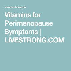 Vitamins for Perimenopause Symptoms | LIVESTRONG.COM