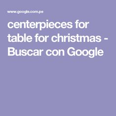 centerpieces for table for christmas - Buscar con Google