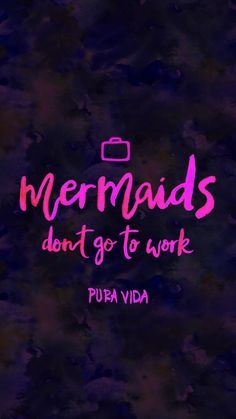 Mermaids don't go to work | http://blog.puravidabracelets.com/mermaid-inspired-digi-downloads for more of our NEW Digi Downloads for the background of your phone!