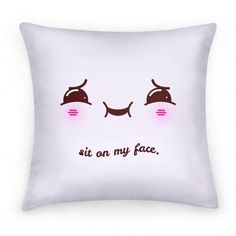 This pillow is inviting you to sit on it's face, it looks rather happy about it. Maybe -too- happy. Get a laugh out of your friends with this rather amorous pillow that just wants you to be... | Beautiful Designs on Pillows, Pillow Cases, Outdoor Pillows and Throw Pillows with New Items Every Day. Satisfaction Guaranteed. Easy Returns.