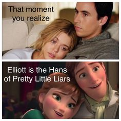 That moment you realize Elliott is the Hans of Pretty Little Liars.
