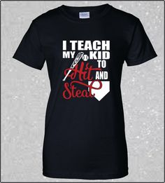 I Teach my kid to hit and steal Baseball Mom Shirt by Ravensnestts
