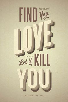 Find What You Love & Let It Kill You - Bukowski