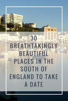 30 Breathtakingly Beautiful Places In The South Of England To Take A Date