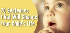 20 Sentences That Will Change Your Child's Life   Oomphify   Online Lifestyle Magazine