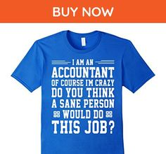 Mens I Am An Accountant Of Course I'm Crazy Funny Shirt Gift Medium Royal Blue - Careers professions shirts (*Amazon Partner-Link)