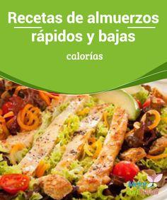 Recetas de almuerzos rápidos y bajas calorías Es importante que planifiquemos los almuerzos de toda la semana y hagamos la compra de tal manera que no tengamos que echar mano de alimentos calóricos por falta de ingredientes