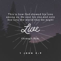 """""""This is how God showed his love to us: He sent his only Son into the world to give us life through him."""" 1 John 4:9 ERV http://bible.com/406/1jn.4.9.erv"""