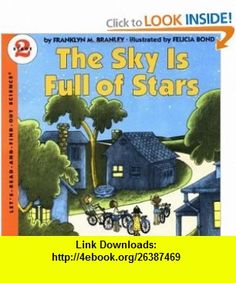 The Sky Is Full of Stars (Lets-Read-and-Find-Out Science 2) (9780064450027) Franklyn M. Branley, Felicia Bond , ISBN-10: 0064450023  , ISBN-13: 978-0064450027 ,  , tutorials , pdf , ebook , torrent , downloads , rapidshare , filesonic , hotfile , megaupload , fileserve