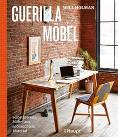 Booktopia has Guerilla Furniture Design, How to Build Lean, Modern Furniture with Salvaged Materials by Will Holman. Buy a discounted Paperback of Guerilla Furniture Design online from Australia's leading online bookstore. Upcycled Furniture, Diy Furniture, Modern Furniture, Furniture Design, Furniture Projects, Office Furniture, Bedroom Furniture, Tidy Room, Homemade Modern