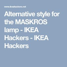 Alternative style for the MASKROS lamp - IKEA Hackers - IKEA Hackers
