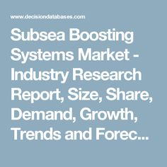 Subsea Boosting Systems Market - Industry Research Report, Size, Share, Demand, Growth, Trends and Forecast: DecisionDatabases.com