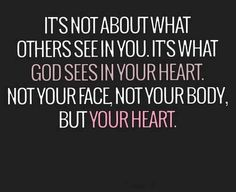 Man looks on the outward appearance, God looks at the heart.