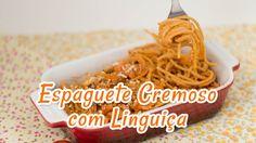Espaguete Cremoso com Linguiça - Receitas de Minuto #82