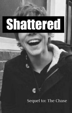 Shattered (Continue to The Chase    Ashton Irwin)