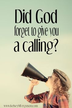 """Why does everyone, but you, seem to know what their """"calling """" is? Maybe, God just forgot. Or maybe, it's something bigger than that . . ."""