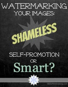 Watermarking Your Images Shameless Self-Promotion or Smart @Cynthia Sanchez {Oh So Pinteresting}