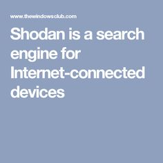 Shodan is a search engine for Internet-connected devices