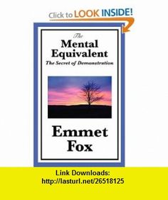 23 best emmet fox books images on pinterest fox foxes and pdf the mental equivalent the secret of demonstration 9781617201738 emmet fox isbn 10 fandeluxe Images
