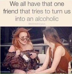 We all have that one friend that tries to turn us into an alcoholic Insta Posts, Instagram Posts, Best Freinds, Cant Touch This, Alcohol Humor, Drinking Quotes, Funny As Hell, Funny Stuff, Friends First