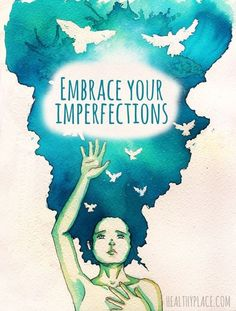 Embrace your imperfections.