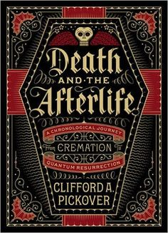 Death and the Afterlife: A Chronological Journey, from Cremation to Quantum Resurrection: Clifford A. Pickover: 9781454914341: Amazon.com: Books