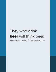 They who drink beer will think beer. Quote from quoteistan Drink Quotes, Drink Beer, Quote Of The Day, Life Quotes, Inspirational Quotes, Chart, Motivation, Drinks, Quotes About Life
