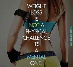Losing weight is a mental challenge.