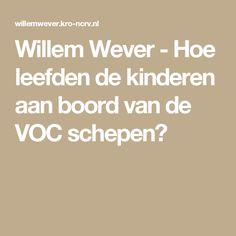 Willem Wever - Hoe leefden de kinderen aan boord van de VOC schepen?