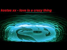 kostas xx-love is a crazy thing