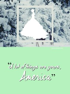"""""""A lot of things are yours, America."""""""