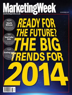 Next year's big things - trends for 2014 http://www.marketingweek.co.uk/trends/latest-trends/next-years-big-things-the-trends-for-2014-part-one/4008889.article