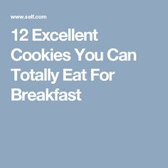 12 Excellent Cookies You Can Totally Eat For Breakfast