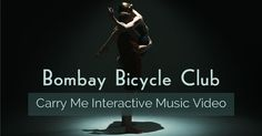Bombay Bicycle Club - Carry Me Interactive Video