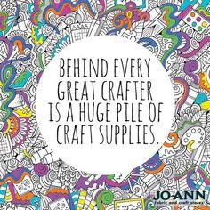 Craft Quote: Behind Every Great Crafter Is A Huge Pile Of Craft Supplies