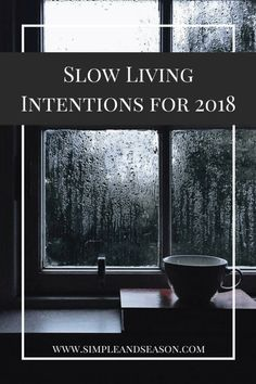 Slow Living Intentions for 2018 - slow living, simple living, intentional living, goal setting, lifestyle goals