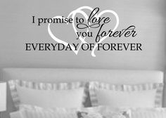 Romantic Sayings Vinyl - Vinyl wall art - Master bedroom -Wedding gift - I promise to love you forever, everyday of forever-20 x 45