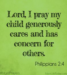 Lord, I pray my child generously cares and has concern for others. #MomPrayers