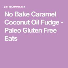 No Bake Caramel Coconut Oil Fudge - Paleo Gluten Free Eats