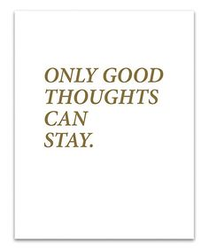 Another great find on #zulily! 'Only Good Thoughts Can Stay' Print #zulilyfinds