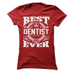 Cool BEST DENTIST EVER T SHIRTS Shirts & Tees