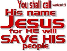 """Matthew KJV!! ( ) """"And she shall bring forth a Son, and thou shalt call His Name JESUS: for He shall Save His people from their sins."""
