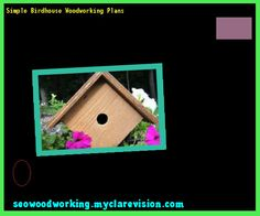 Simple Birdhouse Woodworking Plans 110537 - Woodworking Plans and Projects!