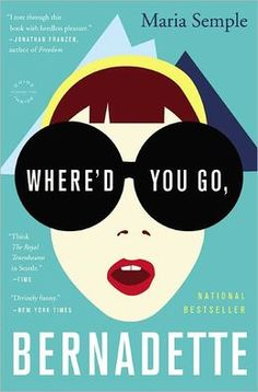 Where'd You Go, Bernadette Great book.  I read it in one sitting.  It's all about crazy and moms and daughters.