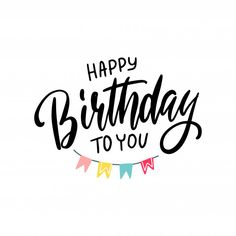 Lettering Happy Birthday To You Happy Birthday Clip Art, Happy Birthday Posters, Happy Birthday Kids, Happy Birthday Wishes Cards, Birthday Wishes And Images, Birthday Text, Birthday Letters, Birthday Wishes Quotes, Kids Birthday Cards