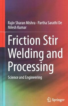 Friction Stir Welding and Processing: Science and Engineering