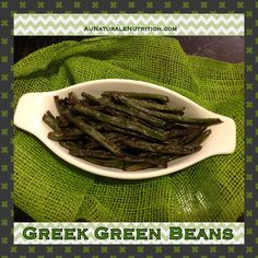 Oven Roasted Greek Green Beans. YUM! Green beans contain antioxidants, phytonutrients, fiber, and are low-glycemic! By www.AuNaturaleNutrition.com